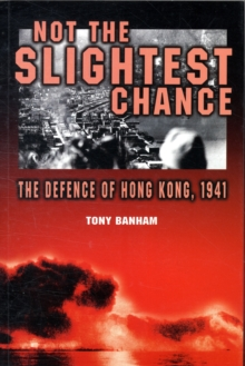 Not the Slightest Chance - The Defence of Hong Kong, 1941, Paperback / softback Book