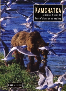 Kamchatka : A Journal and Guide to Russia's Land of Ice and Fire, Paperback Book