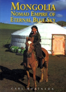 Mongolia : Nomad Empire of Eternal Blue Sky, Paperback Book
