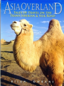 Asia Overland : Tales of Travel on the TRANS-Siberian & Silk Road, Paperback Book