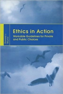 Ethics in Action : Workable Guidelines for Private and Public Choices, Hardback Book