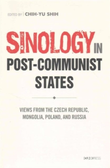 Post-Communist Sinology in Transformation : Views from the Czech Republic, Mongolia, Poland, and Russia, Hardback Book