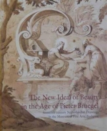New Ideal of Beauty in the Centruy of Pieter Breugel : 16th Century Netherlandish Drawings in the Museum of Fine Arts, Budapest, Paperback Book