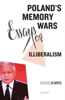 Poland's Memory Wars : Essays on Illiberalism, Hardback Book