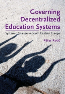 Governing Decentralized Education Systems : Systemic Change in South Eastern Europe, Paperback Book