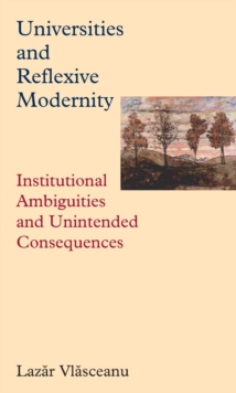 Universities and Reflexive Modernity : Institutional Ambiguities and Unintended Consequences, Paperback / softback Book