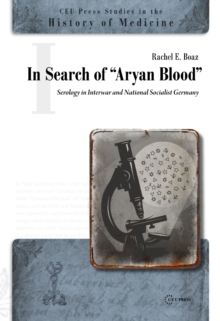 "In Search of the ""Aryan Blood"" : Serology in Interwar and National Socialist Germany, Hardback Book"