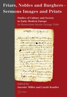 Friars, Nobles and Burghers-sermons, Images and Prints : Studies of Culture and Society in Early-modern Europe, Hardback Book