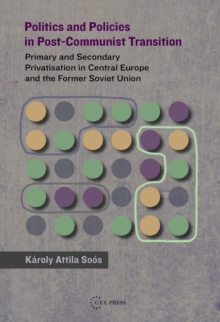 Politics and Policies in Post-Commumist Transition : Primary and Secondary Privatization in Central Europe and the Former Soviet Union, Hardback Book