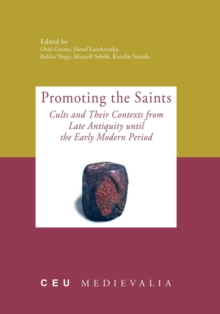 Promoting the Saints : Cults and Their Contexts from Late Antiquity Until the Early Modern Period, Hardback Book
