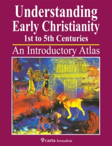 Understanding Early Christianity-1st to 5th Centuries : An Introduction Atlas, Paperback Book