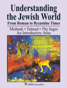 Understanding the Jewish World from Roman to Byzantine Times : Mishnah-Talmud-The Sages--An Introductory Atlas, Paperback / softback Book