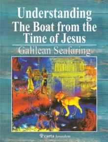 Understanding the Boat from the Time of Jesus : Galilean Seafaring, Paperback / softback Book