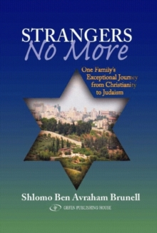 Strangers No More : One Family's Exceptional Journey from Christianity to Judaism, Paperback Book