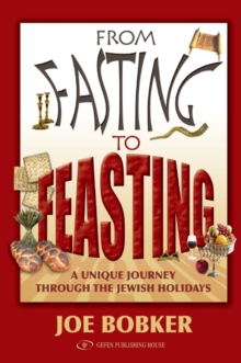 From Fasting to Feasting : A Unique Journey Through the Jewish Holidays, Hardback Book