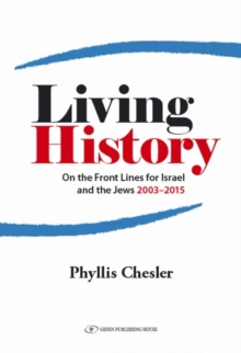 Living History : On the Front Lines for Israel & the Jews 2003-2015, Paperback / softback Book