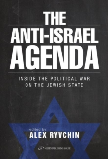 Anti-Israel Agenda : Inside the Political War on the Jewish State, Hardback Book