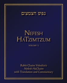 Nefesh HaTzimtzum, Volume 1 : Rabbi Chaim Volozhinas Nefesh HaChaim with Translation and Commentary, Hardback Book