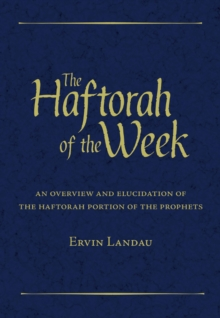 The Haftorah of the Week : An Overview and Elucidation of the Haftorah Portion of the Prophets, Hardback Book