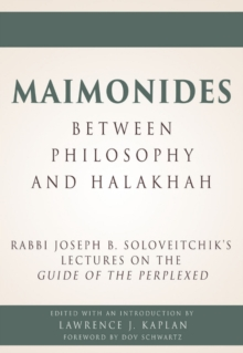 Maimonides a Between Philosophy and Halakhah : Rabbi Joseph B. Soloveitchikas Lectures on the Guide of the Perplexed, Hardback Book
