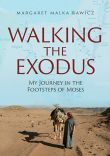 Walking the Exodus : My Journey in the Footsteps of Moses, Hardback Book