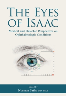 The Eyes of Isaac : Medical and Halachic Perspectives on Ophthalmologic Conditions, Hardback Book