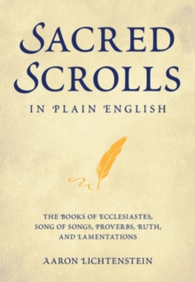 Sacred Scrolls in Plain English : The Books of Ecclesiastes, Song of Songs, Lamentations, Ruth, and Proverbs, Hardback Book