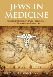 Jews in Medicine : Contributions to Health and Healing Through the Ages, Hardback Book
