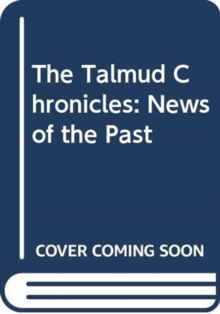 The Talmud Chronicles: News of the Past, Hardback Book