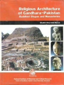 Religious Architecture of Gandhara : Pakistan Buddhist Stupes and Monasteries, Hardback Book