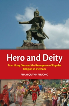 Hero and Deity : Tran Hung Dao and the Resurgence of Popular Religion in Vietnam, Paperback Book
