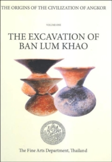 The Origins of The Civilization of Angkor Volume 1 : The Excavation of Ban Lum Khao, Hardback Book