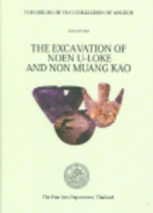 The The Origins of the Civilization of Angkor : The Origins of the Civilization of Angkor volume 2 Excavation of Noen U-Loke and Non Muang Kao v. 2, Hardback Book