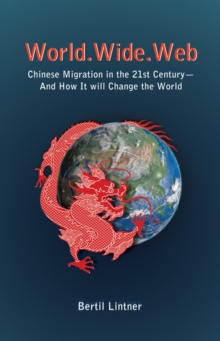 World Wide Web: Chinese Migration In The 21st Century - And How It Will Change The World, Paperback / softback Book