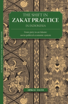 The Shift in Zakat Practice in Indonesia : From Piety to an Islamic Socio-Political-Economic System, Paperback / softback Book