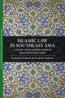 Islamic Law in Southeast Asia : A Study of Its Application in Kelantan and Aceh, Paperback / softback Book