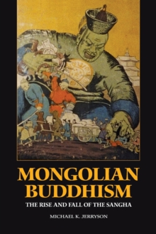 Mongolian Buddhism : The Rise and Fall of the Sangha, Paperback Book