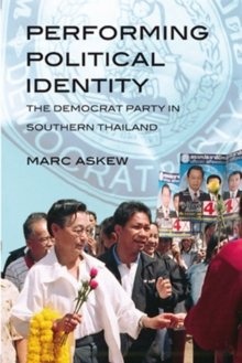 Performing Political Identity : The Democrat Party in Thailand, Paperback / softback Book