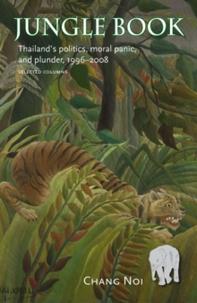 Jungle Book : Thailand's Politics, Moral Panic, and Plunder, 1996-2008, Paperback / softback Book