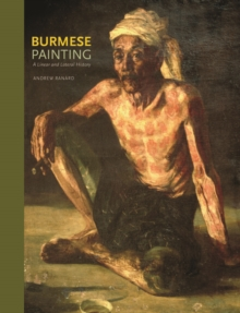 Burmese Painting : A Linear and Lateral History, Hardback Book