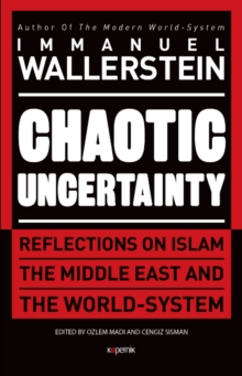 Chaotic Uncertainty : Reflections on Islam The Middle East and The World System, Hardback Book