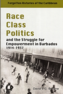 Race, Class, Politics and the Struggle for Empowerment in Barbados 1914-1937, Paperback / softback Book