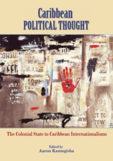 Caribbean Political Thought : The Colonial State to Caribbean Internationalisms, Paperback / softback Book