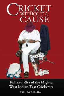 Cricket without a Cause : Fall and Rise of the Mighty West Indian Test Cricketers, Paperback / softback Book