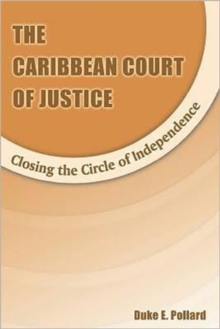 The Caribbean Court of Justice : Closing the Circle of Independence, Paperback / softback Book