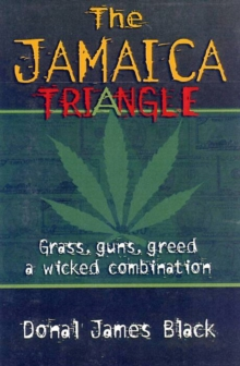 The Jamaica Triangle : Grass, Guns, Greed and a Wicked Combination, Paperback / softback Book