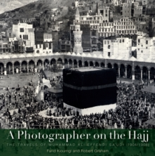 A Photographer on the Hajj : The Travels of Mohammed Ali Effendi Sa'oudi 1904-1908, Hardback Book