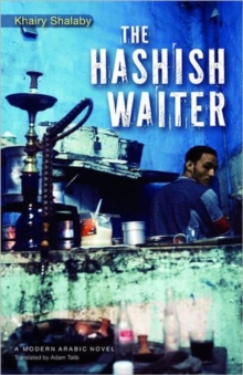 The Hashish Waiter : A Modern Arabic Novel from Egypt, Hardback Book