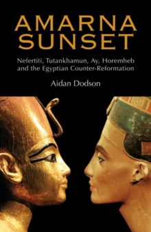 Amarna Sunset : Nefertiti, Tutankhamun, Ay, Horemheb, and the Egyptian Counter-reformation, Hardback Book