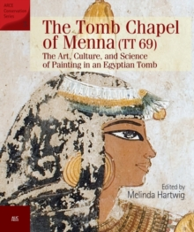 The Tomb Chapel of Menna : The Art, Culture and Science of Painting in an Egyptian Tomb, Hardback Book
